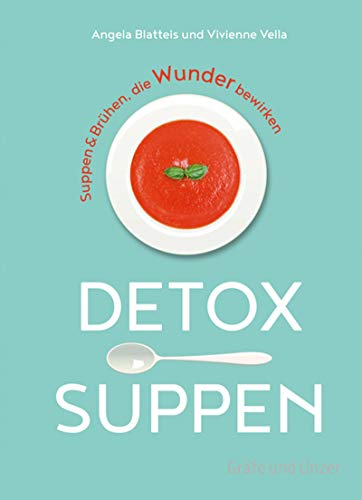 Detox-Suppen: Suppen & Brühen, die Wunder bewirken (Gräfe und Unzer Einzeltitel)