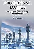 Progressive Tactics: 1002 Progressively Challenging Chess Tactics-Couture, Dave