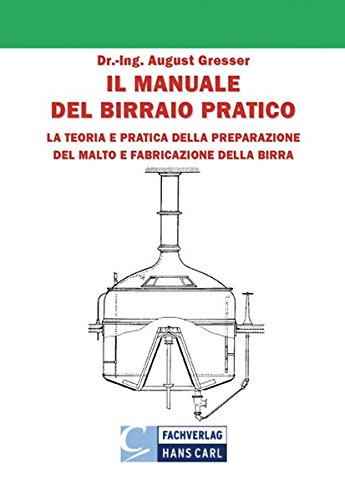 Il Manuale del Birraio Pratico: Teoria e Pratica della preparazione del Malto Fabricazione della Birra