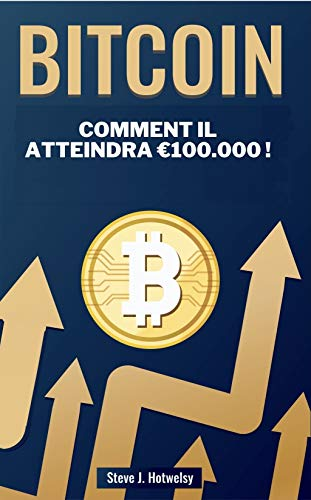 Bitcoin: Comment Il Atteindra €100.000 ! (French Edition)