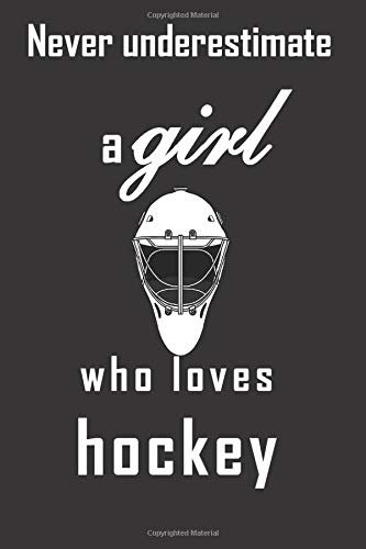 Never underestimate a girl who loves hockey: Quote journal notebook for the girl who isn't afraid to take to the ice with a blade...or maybe take to the sofa with some popcorn. Great hockey fan gift.