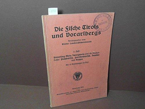 Die Fische Tirols und Vorarlbergs - 3.Heft: Bitterling, Wels, Zwergwels und die Stachelflosser Flußbarsch, Forellenbarsch, Zander und Koppe.