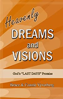 """Heavenly Dreams and Visions: God's """"LAST DAYS"""" Promise"""