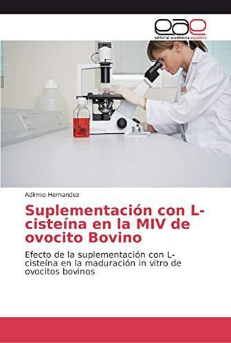 Suplementación con L-cisteína en la MIV de ovocito Bovino: Efecto de la suplementación con L-cisteína en la maduración in vitro de ovocitos bovinos