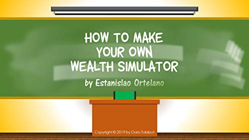 How to Make Your Own Wealth Simulator (MONEY TALK Book 1) (English Edition)