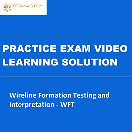 CERTSMASTEr Wireline Formation Testing and Interpretation - WFT Practice Exam Video Learning Solutions