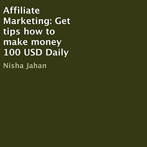 Affiliate Marketing: Get Tips How to Make Money 100 USD Daily audiobook cover art