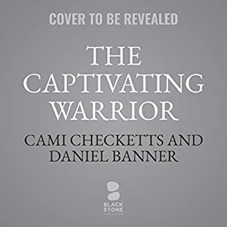 The Captivating Warrior     Navy SEAL Romance, Book 2              By:                                                                                                                                 Cami Checketts,                                                                                        Daniel Banner                           Length: 6 hrs     Not rated yet     Overall 0.0