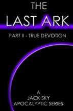 The Last Ark: Part II - True Devotion: A story of the survival of Christ's Church during His coming Tribulation