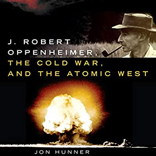 J. Robert Oppenheimer, the Cold War, and the Atomic West audiobook cover art