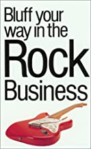 The Bluffer's Guide to the Rock Business: Bluff Your Way in the Rock Business (Bluffer's Guides - Oval Books)