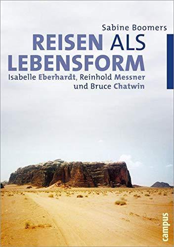 Reisen als Lebensform: Isabelle Eberhardt, Reinhold Messner und Bruce Chatwin