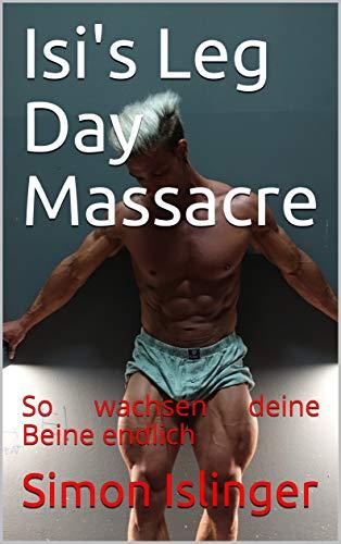 Isi's Leg Day Massacre: So wachsen deine Beine endlich