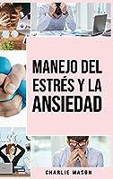 Manejo del estrés y la ansiedad En español/ Stress and anxiety management In Spanish: La solución de la TCC para aliviar el estrés ataques de pánico y ansiedad