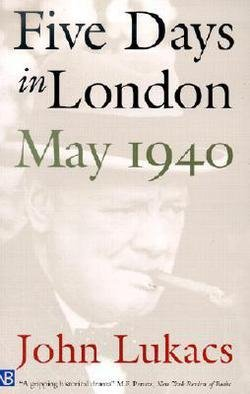 John Lukacs: Five Days in London, May 1940 (Paperback); 2001 Edition