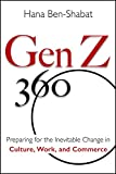 Gen Z 360: Preparing for the Inevitable Change in Culture, Work, and Commerce