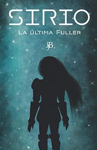 SIRIO: La Última Fuller: Ciencia ficción, fantasía y aventuras en un libro sin precedentes. Una historia fantástica, llena de acción, viajes en los ... la muerte será el menor de los enemigos.