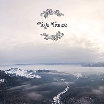 Yoga Trance - Mesmerizing New Age Music Dedicated to Yoga or Pilates Exercises, Sun Salutation, Inside Meditation, Ambient Healing Therapy, Chakra Flow