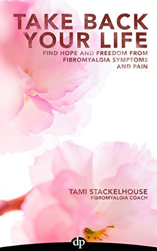 Take Back Your Life: Find Hope And Freedom From Fibromyalgia Symptoms And Pain by [Tami Stackelhouse, Ginevra Liptan]