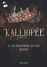 Kalliopée, tome 3 : Le dilemme d'une reine par Nhan