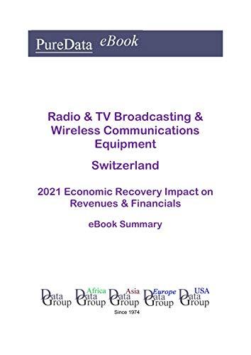 Radio & TV Broadcasting & Wireless Communications Equipment Switzerland Summary: 2021 Economic Recovery Impact on Revenues & Financials (English Edition)