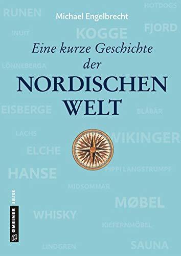 Eine kurze Geschichte der nordischen Welt: von der Eiszeit bis heute (Regionalgeschichte im GMEINER-Verlag)