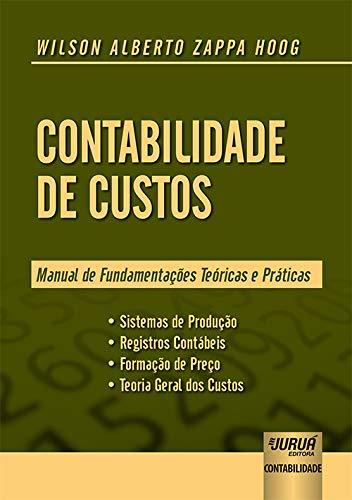 Contabilidade de Custos - Manual de Fundamentações Teóricas e Práticas - Sistemas de Produção Registros Contábeis Formação de Preço Teoria Geral dos Custos
