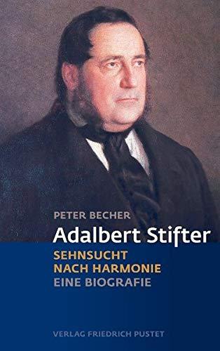 Adalbert Stifter: Sehnsucht nach Harmonie. Eine Biografie (Biografien)