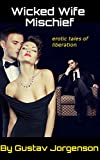 Wicked Wife MIschief: Tales of erotic liberation
