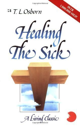Healing the Sick: A Living Classic by T. L. Osborn (10/1/1986)
