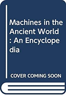 Machines in the Ancient World: An Encyclopedia