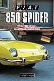 FIAT 850 SPIDER: WARTUNGS UND RESTAURIERUNGSBUCH (Deutsche Ausgaben)