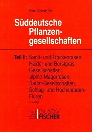 Süddeutsche Pflanzengesellschaften, 4 Tle. in 5 Bdn., Tl.2, Sandrasen und Trockenrasen, Heidegesellschaften und Borstgrasgesellschaften, alpine ... Schlag- und Hochstauden-Fluren
