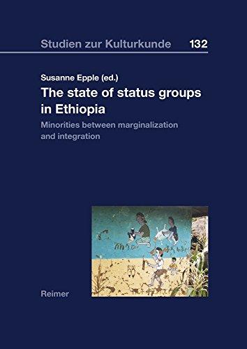The State of Status Groups in Ethiopia: Minorities between Marginalization and Integration (Studien zur Kulturkunde, Band 132)