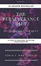 The Perseverance Diet: for the malnourished spirit: A Guide to Mind Body Nutrition Transformation