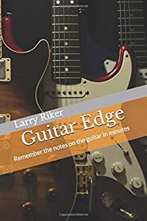 Guitar Edge: A simple system that results in guitar fretboard memorization