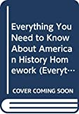 Everything You Need to Know About American History Homework (Everything You Need to Know about (Scholastic Hardcover))