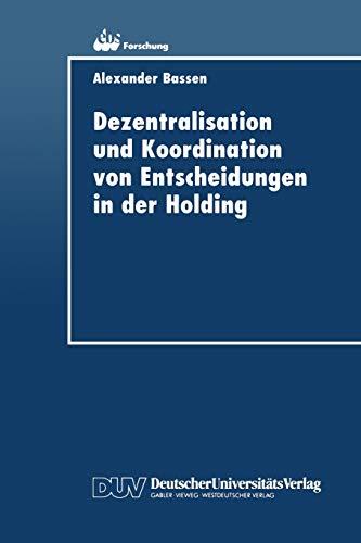 Dezentralisation und Koordination von Entscheidungen in der Holding (ebs-Forschung, Schriftenreihe der EUROPEAN BUSINESS SCHOOL Schloß Reichartshausen, 8, Band 8)