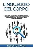 Linguaggio del Corpo.: Il manuale passo passo.. Come analizzare le persone, leggere la loro mente e capire chi ti sta manipolando, persuasione per la crescita personale.