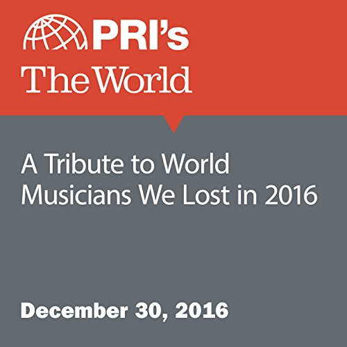 A Tribute to World Musicians We Lost in 2016 audiobook cover art