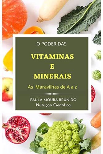 """VITAMINAS E MINERAIS """"As Maravilhas de A a Z"""" : """"O Alimento é o nosso primeiro remédio."""" A importância das Vitaminas e Minerais"""