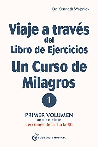 Viaje a través del Libro de Ejercicios de Un curso de milagros: Primer volumen: Primera parte — Lecciones de la 1 a la 60