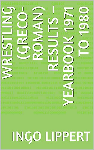 Wrestling (Greco-Roman) Results – Yearbook 1971 to 1980 (Sportstatistik 177) (English Edition)