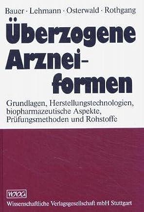 Überzogene Arzneiformen: Grundlagen, Herstellungstechnologien, biopharmazeutische Aspekte, Prüfungsmethoden und Rohstoffe