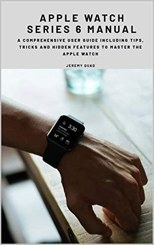 Apple Watch Series 6 Manual: A Comprehensive User Guide including Tips, Tricks and Hidden Features to Master the Apple Watch (English Edition)