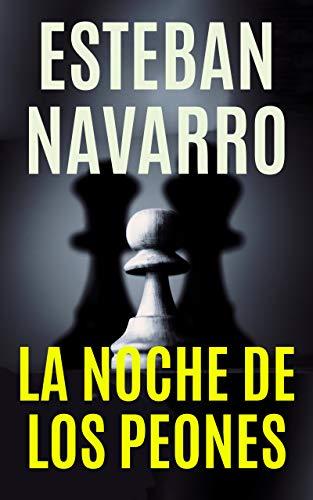 LA NOCHE DE LOS PEONES de Esteban Navarro