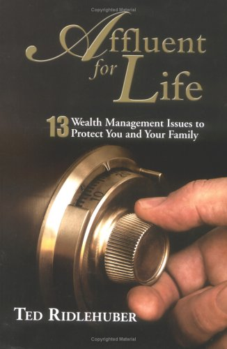 Affluent for Life: 13 Wealth Management Issues to Protect You and Your Family