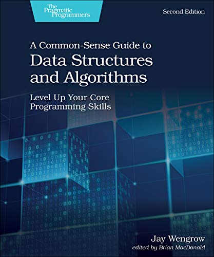 A Common-Sense Guide to Data Structures and Algorithms, Second Edition: Level Up Your Core Programming Skills