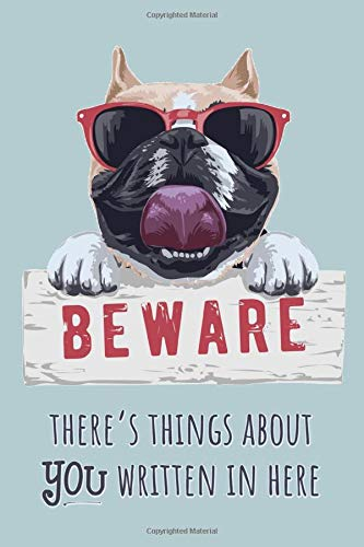 BEWARE: There's Things About YOU Written In Here: Funny Dog Sign Notebook - Humorous Novelty (Blank Lined Journal for Writing In)