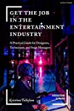 Get the Job in the Entertainment Industry: A Practical Guide for Designers, Technicians, and Stage Managers (Introductions to Theatre)